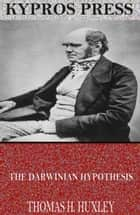 The Darwinian Hypothesis ebook by Thomas H. Huxley