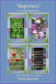 """Beginners"" 4 Gardening Books ebook by Kathy Barnett"
