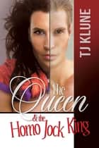 The Queen & the Homo Jock King ebook by TJ Klune
