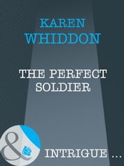 The Perfect Soldier (Mills & Boon Intrigue) ebook by Karen Whiddon