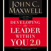 Developing the Leader Within You 2.0 audiobook by John C. Maxwell