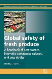 Global Safety of Fresh Produce - A Handbook of Best Practice, Innovative Commercial Solutions and Case Studies ebook by Jeffrey Hoorfar