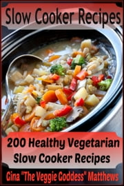 Slow Cooker Recipes: 200 Healthy Vegetarian Slow Cooker Recipes ebook by Gina Matthews
