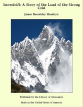 Snowdrift: A Story of The Land of The Strong Cold ebook by James Beardsley Hendryx