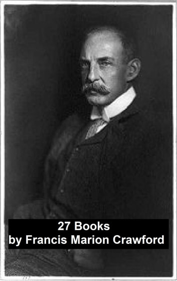 Francis Marion Crawford: 27 Books ebook by Francis Marion Crawford