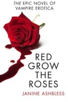 Red Grow the Roses ebook by Janine Ashbless