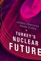 Turkey's Nuclear Future ebook by Sinan Ülgen,George Perkovich