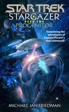 Star Trek: The Next Generation: Stargazer: Progenitor ebook by Michael Jan Friedman