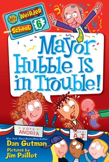 My Weirder School #6: Mayor Hubble Is in Trouble! ebook by Dan Gutman