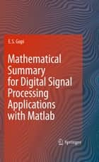 Mathematical Summary for Digital Signal Processing Applications with Matlab ebook by E. S. Gopi