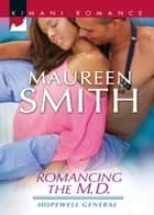 Romancing the M.D. (Mills & Boon Kimani) (Hopewell General, Book 3) ebook by Maureen Smith