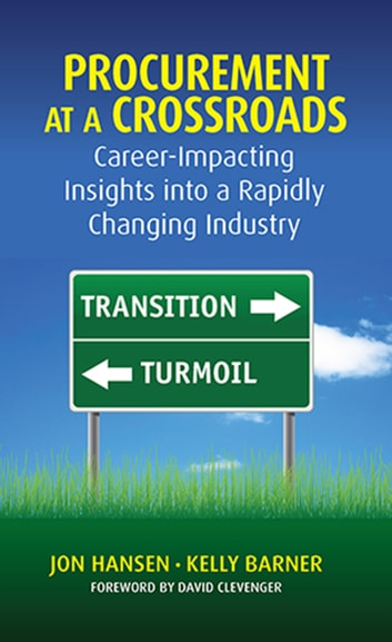 Procurement at a Crossroads - Career-Impacting Insights into a Rapidly Changing Industry ebook by Jon Hansen,Kelly Barner