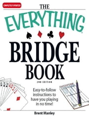 The Everything Bridge Book - Easy-to-follow instructions to have you playing in no time! ebook by Brent Manley