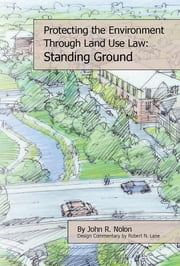 Protecting the Local Environment Through Land Use Law: Standing Ground - Standing Ground ebook by John Nolon