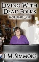 Living With Dead Folks, Volume One ebook by TM Simmons