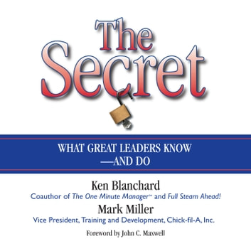 The Secret - What Great Leaders Know--and Do audiobook by Ken Blanchard,Mark Miller