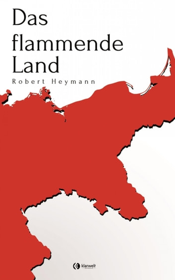 Das flammende Land - Kriegsroman eBook by Robert Heymann