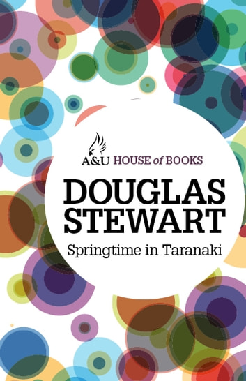 Springtime in Taranaki - An autobiography of youth ebook by Douglas Stewart