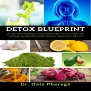 Detox Blueprint: Dr. Sebi's Approved Detox recipes for Detoxifying Liver, Lungs, Kidney, and Blood for Reversing Diabetes, Eczema, Psoriasis, Strep, Acne, Gout, Bloating, Gallstones, Adrenal Stress, Fatigue, Fatty Liver, Weight Issues, SIBO, etc audiobook by Dr. Dale Pheragh