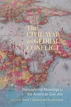 The Civil War as Global Conflict - Transnational Meanings of the American Civil War ebook by David T. Gleeson, Simon Lewis