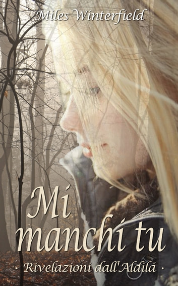 Mi manchi tu - Rivelazioni dall'Aldilà ebook by Miles Winterfield