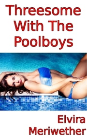 Threesome With The Poolboys ebook by Elvira Meriwether