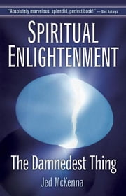Spiritual Enlightenment: The Damnedest Thing ebook by McKenna, Jed