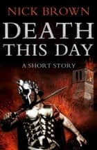 Death This Day ebook by Nick Brown