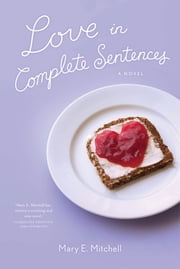 Love in Complete Sentences - A Novel ebook by Mary E. Mitchell