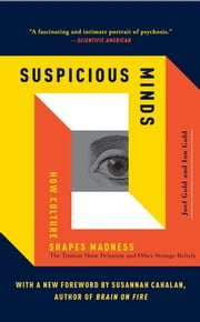 Suspicious Minds - How Culture Shapes Madness ebook by Joel Gold,Ian Gold