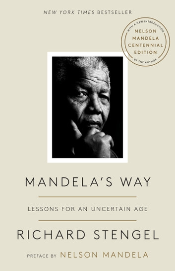 Mandela's Way - Lessons for an Uncertain Age ebook by Richard Stengel,Nelson Mandela