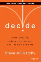 Decide, Work Smarter, Reduce Your Stress, and Lead by Example