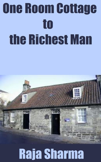 One Room Cottage to the Richest Man ebook by Raja Sharma