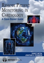 Remote Patient Monitoring in Cardiology ebook by Suneet Mittal, MD,Jonathan S. Steinberg, MD