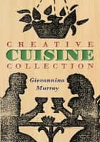 Creative Cuisine Collection ebook by Giovannina Murray