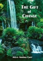The Gift of Change ebook by Joyce Carr