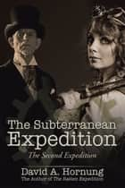 The Subterranean Expedition - The Second Expedition ebook by David A. Hornung