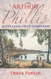 Arthur Phillip: Australia's First Governor ebook by Derek Parker
