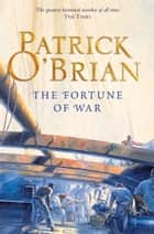 The Fortune of War (Aubrey/Maturin Series, Book 6) ebook by Patrick O'Brian