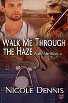 Walk Me Through The Haze ebook by Nicole Dennis