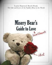 Misery Bear's Guide to Love & Heartbreak ebook by Misery Bear