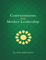 Conversations With Mother Leadership ebook by Dr. Zayd Abdul-Karim
