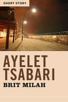 Brit Milah - Short Story ebook by Ayelet Tsabari