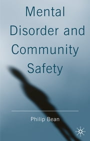 Mental Disorder and Community Safety ebook by Philip Bean