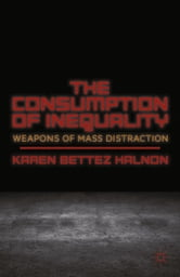The Consumption of Inequality - Weapons of Mass Distraction ebook by K. Halnon