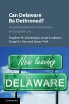 Can Delaware Be Dethroned? - Evaluating Delaware's Dominance of Corporate Law ekitaplar by Stephen M. Bainbridge, Iman Anabtawi, Sung Hui Kim,...