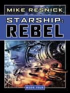 Starship: Rebel ebook by Mike Resnick