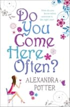 Do You Come Here Often? eBook by Alexandra Potter