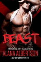 BEAST - A Bad Boy Marine Romance ebook by Alana Albertson