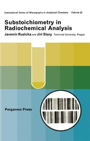 Substoichiometry in Radiochemical Analysis: International Series of Monographs in Analytical Chemistry ebook by Ruicka, Jaromír|Starý, Jirí|Williams, M